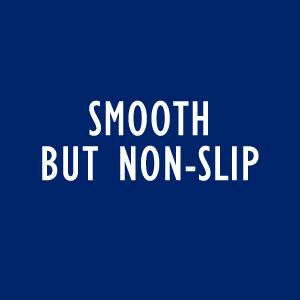 Smooth But Non-Slip text